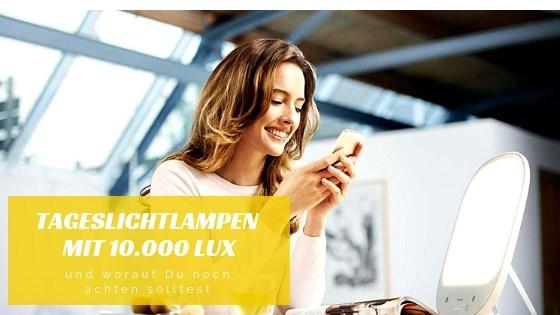 Tageslichtlampen Mit 10 000 Lux Und Worauf Du Noch Achten Solltest Ratgeber Zu Lichttherapie